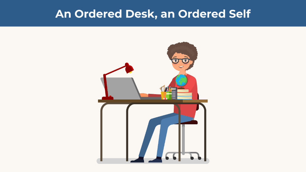 "An illustration of a student sitting at a clean desk. The title says ""an ordered desk, an ordered self."""