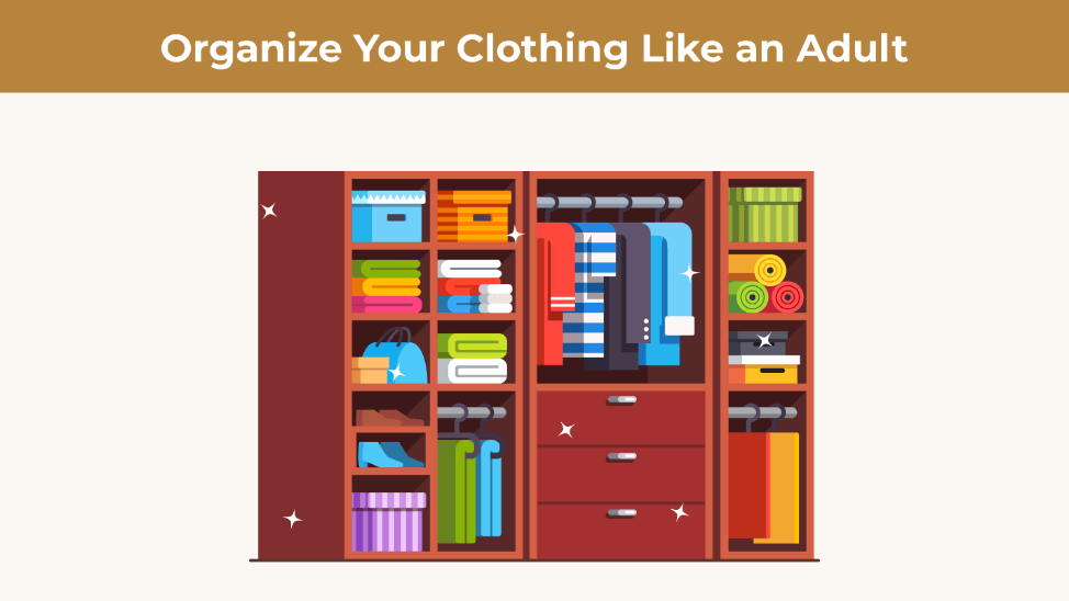 "An illustration of a clean wardrobe. The title says ""organize your clothing like an adult."""
